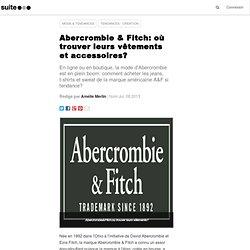 Abercrombie & Fitch: où trouver leurs vêtements et accessoires