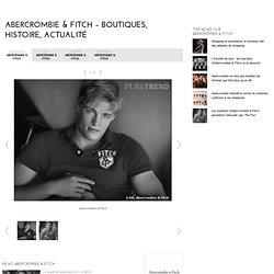 Abercrombie & Fitch – Boutiques, histoire, actualité