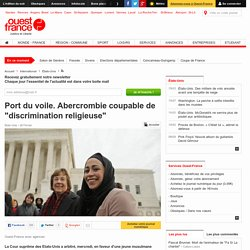 "Port du voile. Abercrombie coupable de ""discrimination religieuse"""