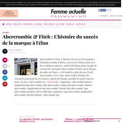 Abercrombie & Fitch : L'histoire du succès de la marque à l'élan - par Piervil