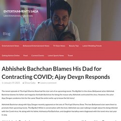 Abhishek Bachchan Blames His Dad for Contracting COVID