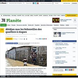 Abidjan rase les bidonvilles des quartiers à risques