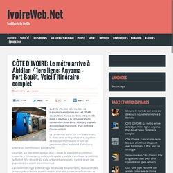 CÔTE D'IVOIRE: Le métro arrive à Abidjan / 1ere ligne: Anyama - Port-Bouët. Voici l'itinéraire complet - IvoireWeb.Net