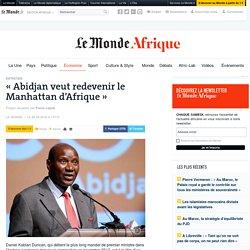 «Abidjan veut redevenir le Manhattan d'Afrique»