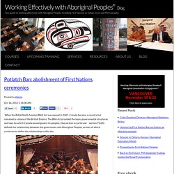 Potlatch Ban: abolishment of First Nations ceremonies