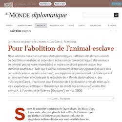 Pour l'abolition de l'animal-esclave, par Gary L. Francione (Le Monde diplomatique, août 2006)