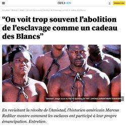 """""""On voit trop souvent l'abolition de l'esclavage comme un cadeau des Blancs"""" - 26 décembre 2015"""