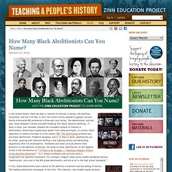 » How Many Black Abolitionists Can You Name? Zinn Education Project
