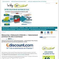 """Découvrez """"Cdiscount à Volonté"""" : l'abonnement premium du site e-commerce"""