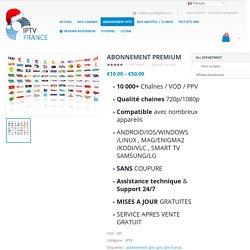 ABONNEMENT PREMIUM – Le meilleur abonnement IPTV France pour voir toutes vos chaines via Internet