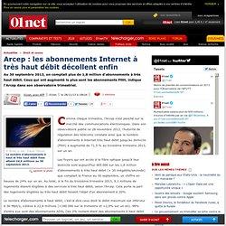 Arcep : les abonnements Internet à très haut débit décollent enfin