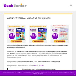 Abonnez-vous au magazine Geek Junior