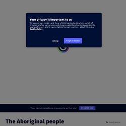 The Aboriginal people by abnat02 on Genially