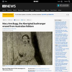 Mary Ann Bugg, the Aboriginal bushranger erased from Australian folklore