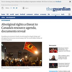Aboriginal rights a threat to Canada's resource agenda, documents reveal