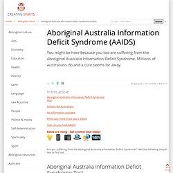 Aboriginal Australia Information Deficit Syndrome (AAIDS)