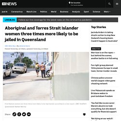 Aboriginal and Torres Strait Islander women three times more likely to be jailed in Queensland