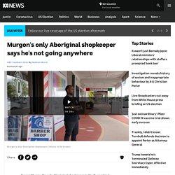 Murgon's only Aboriginal shopkeeper says he's not going anywhere - ABC News