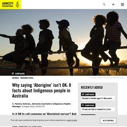 Why saying 'Aborigine' isn't OK: 8 facts about Indigenous people in Australia
