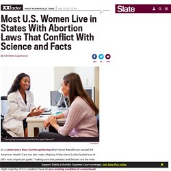 Most U.S. women live in states with abortion laws that conflict with science and facts.