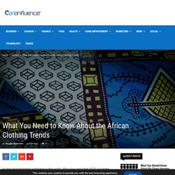 What You Need to Know About the African Clothing Trends
