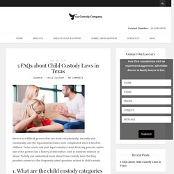 5 FAQs about Child Custody Laws in Texas