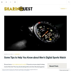 Some Tips to Help You Know about Men's Digital Sports Watch