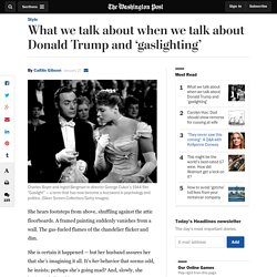 What we talk about when we talk about Donald Trump and 'gaslighting'
