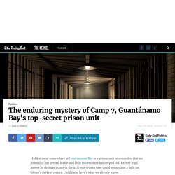 What we know about Camp 7, Guantánamo Bay's top-secret prison unit
