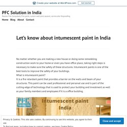 Let's know about intumescent paint in India – PFC Solution in India