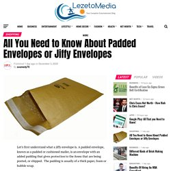 All You Need to Know About Padded Envelopes or Jiffy Envelopes