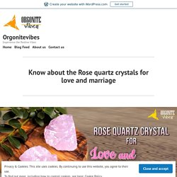 Know about the Rose quartz crystals for love and marriage