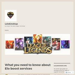 What you need to know about Elo boost services – Lolskinshop