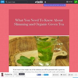 What You Need To Know About Slimming and Organic Green Tea