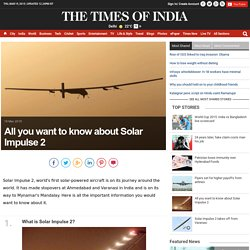 All you want to know about Solar Impulse 2- The Times of India