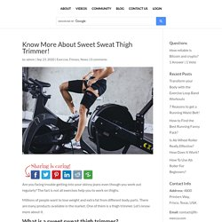 Know More About Sweet Sweat Thigh Trimmer - Fit-Mecca