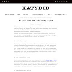 All About Think Pink Collection by Katydid