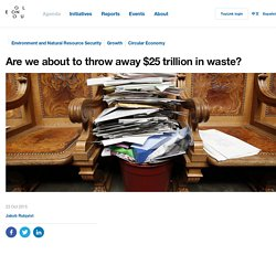 Are we about to throw away $25 trillion in waste?