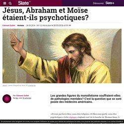 Jésus, Abraham et Moïse étaient-ils psychotiques?