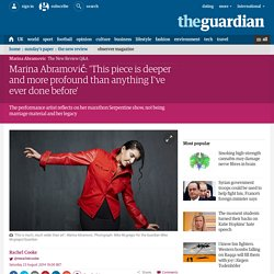 Marina Abramović: 'This piece is deeper and more profound than anything I've ever done before'