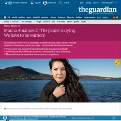 Marina Abramovic: 'The planet is dying. We have to be warriors'