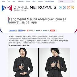 Marina Abramovic sau cum sa reinveti sa bei apa