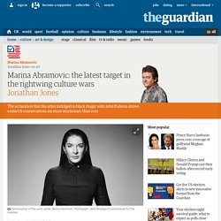 Marina Abramovic: the latest target in the rightwing culture wars