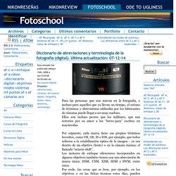 Diccionario de abreviaciones y terminología de la fotografía (digital). Última actualización: 07-12-14