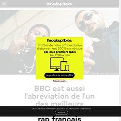 BBC est aussi l'abréviation de l'un des meilleurs groupes actuels de rap français