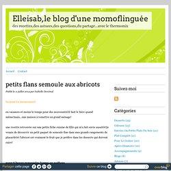 petits flans semoule aux abricots - Elleisab,le blog d'une momoflinguée