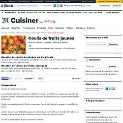 Coulis de pêches, abricots et fruits exotiques - Recette de coulis de fruits jaunes