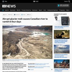 Abrupt glacier melt causes Canadian river to vanish in four days