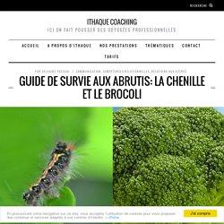 Guide de survie aux abrutis: la chenille et le brocoli
