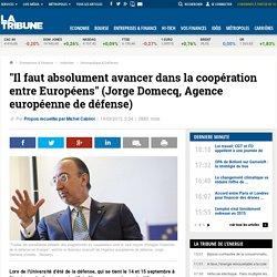 """""""Il faut absolument avancer dans la coopération entre Européens"""" (Jorge Domecq, Agence européenne de défense)"""